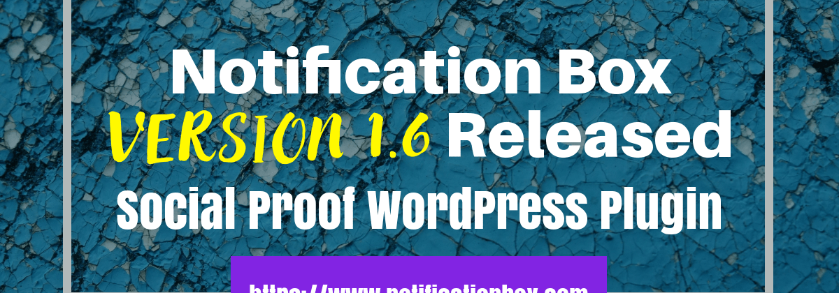 Notification Box - Social Proof WordPress plugin version 1.6 released