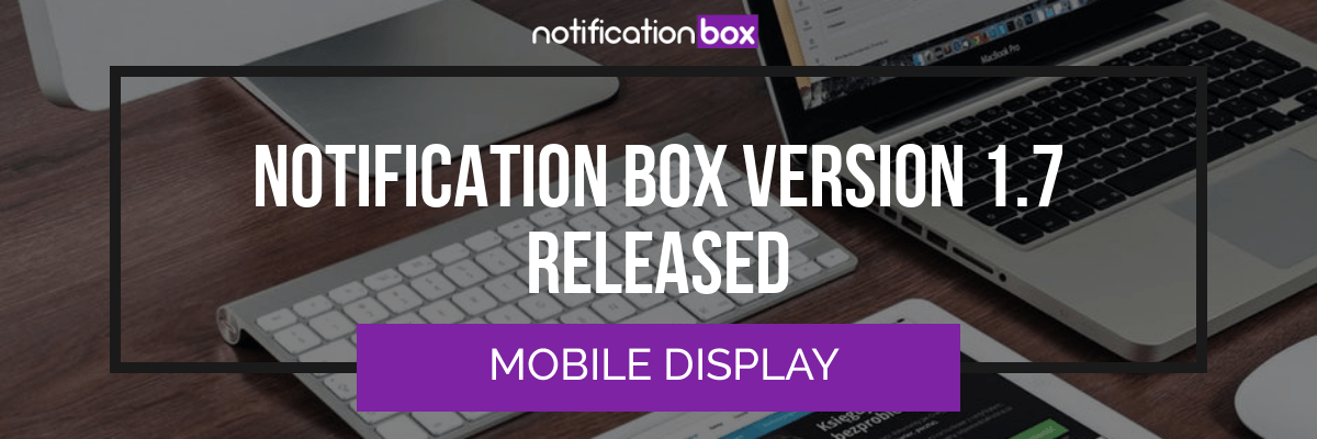 Notification Box - Version 1.7 released mobile display
